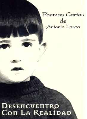 DESENCUENTRO CON LA REALIDAD, POEMAS CORTOS DE ANTONIO LORCA, Foto 1